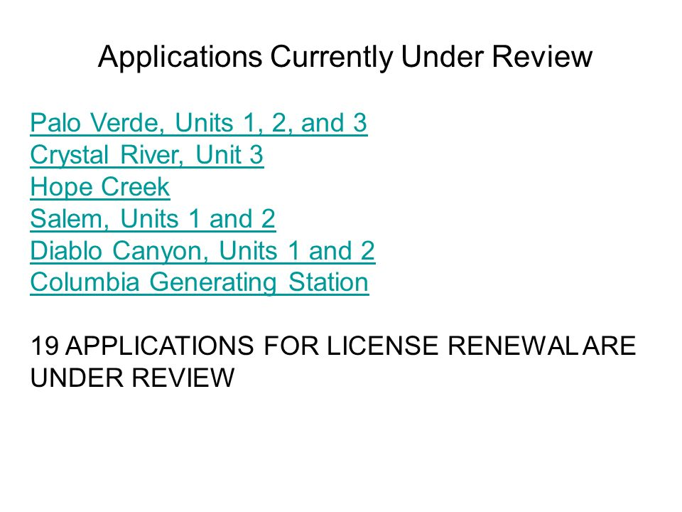 Applications Currently Under Review Palo Verde, Units 1, 2, and 3 Crystal River, Unit 3 Hope Creek Salem, Units 1 and 2 Diablo Canyon, Units 1 and 2 Columbia Generating Station 19 APPLICATIONS FOR LICENSE RENEWAL ARE UNDER REVIEW