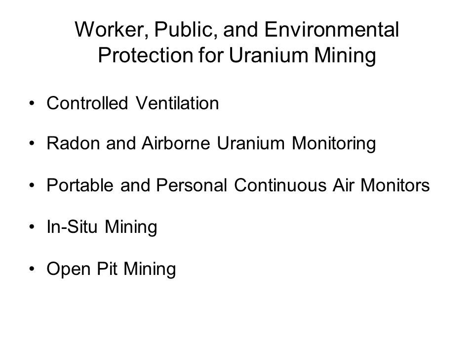 Worker, Public, and Environmental Protection for Uranium Mining Controlled Ventilation Radon and Airborne Uranium Monitoring Portable and Personal Continuous Air Monitors In-Situ Mining Open Pit Mining