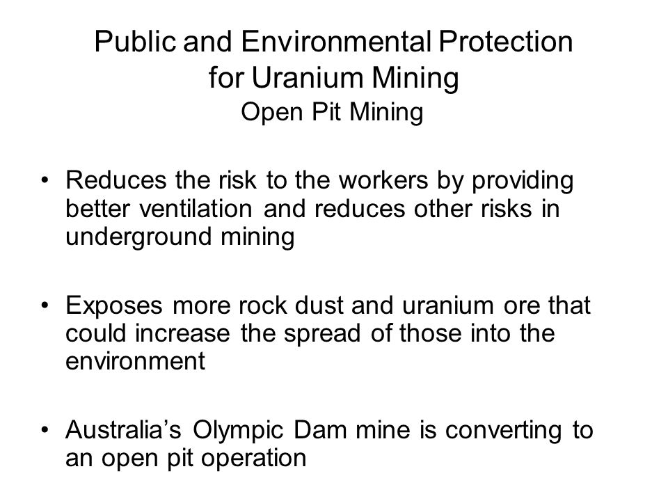 Public and Environmental Protection for Uranium Mining Open Pit Mining Reduces the risk to the workers by providing better ventilation and reduces oth
