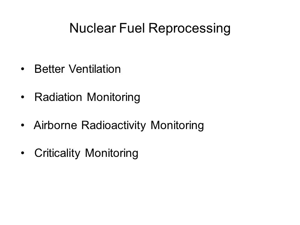 Nuclear Fuel Reprocessing Better Ventilation Radiation Monitoring Airborne Radioactivity Monitoring Criticality Monitoring