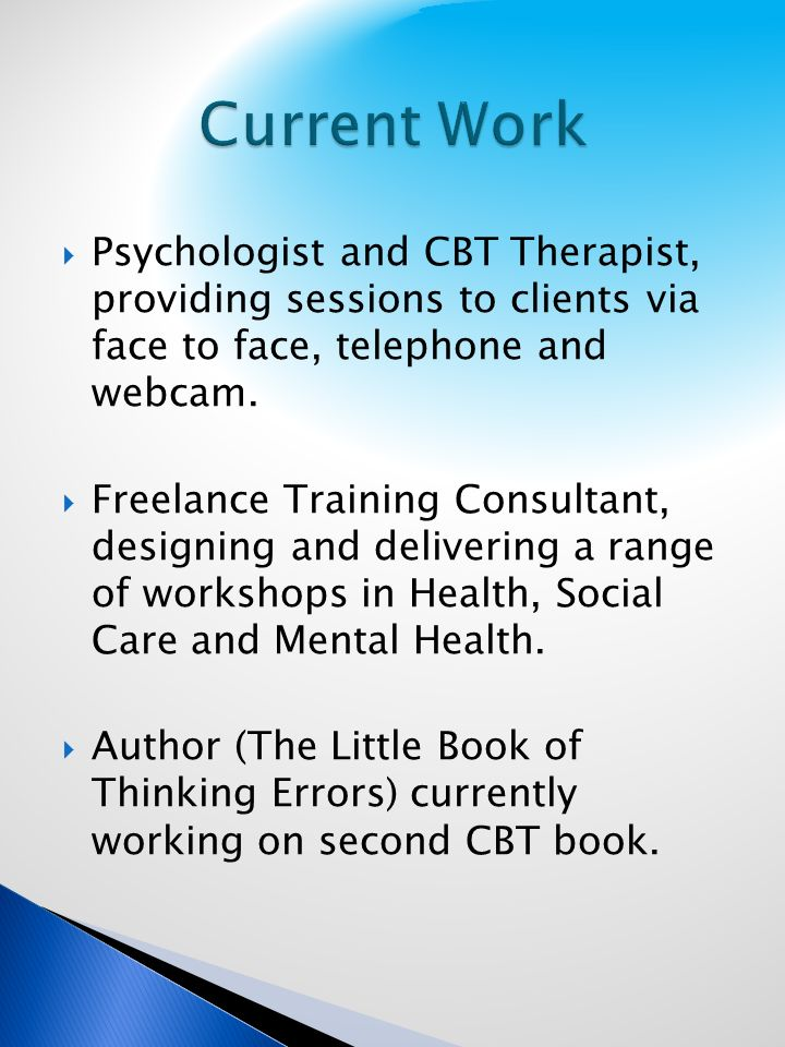 Psychologist and CBT Therapist, providing sessions to clients via face to face, telephone and webcam.
