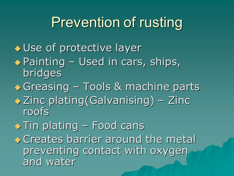 Prevention of rusting Use of protective layer Use of protective layer Painting – Used in cars, ships, bridges Painting – Used in cars, ships, bridges