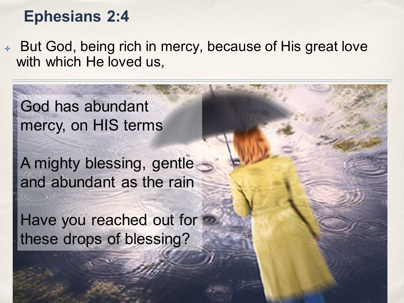 Ephesians 2:4 But God, being rich in mercy, because of His great love with which He loved us, God has abundant mercy, on HIS terms A mighty blessing,