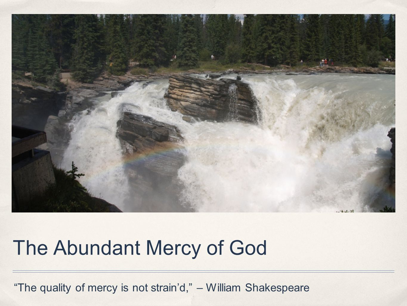 The quality of mercy is not straind, – William Shakespeare The Abundant Mercy of God