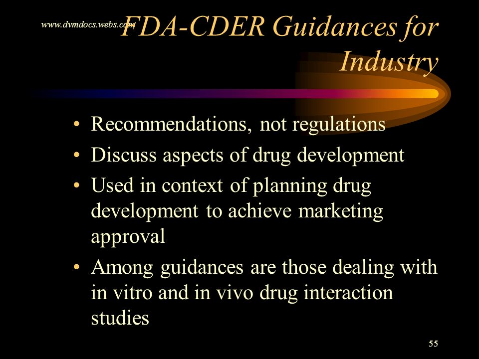 www.dvmdocs.webs.com 55 FDA-CDER Guidances for Industry Recommendations, not regulations Discuss aspects of drug development Used in context of planni