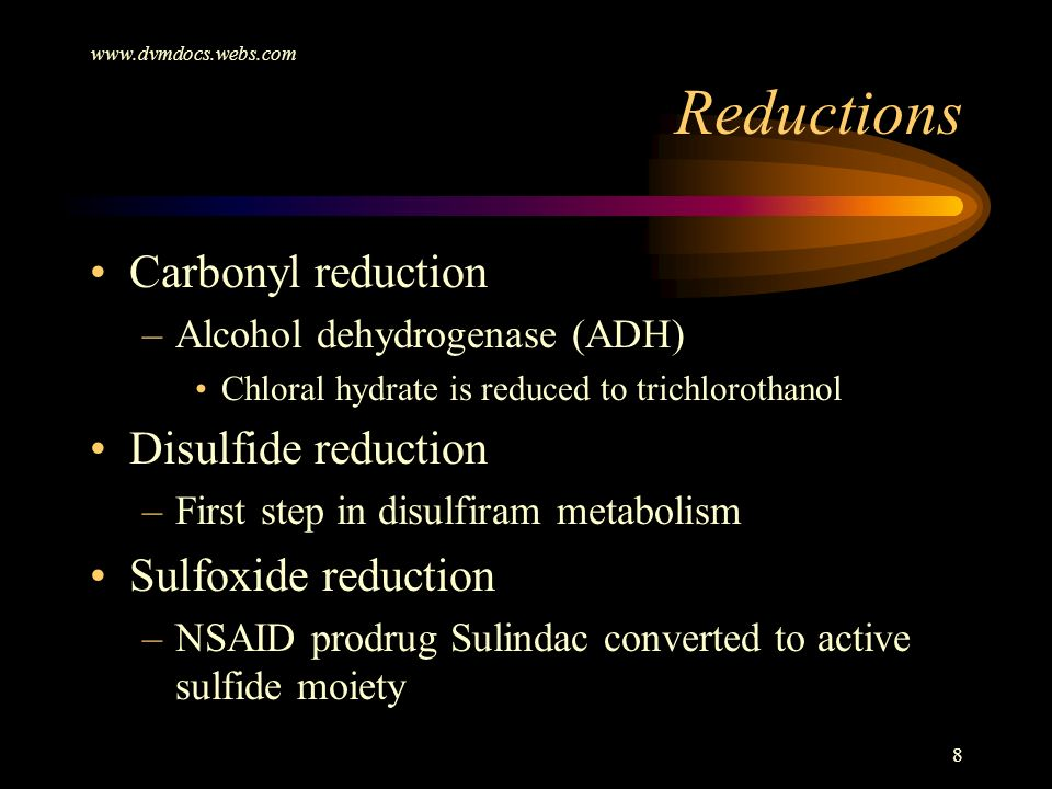www.dvmdocs.webs.com 8 Carbonyl reduction –Alcohol dehydrogenase (ADH) Chloral hydrate is reduced to trichlorothanol Disulfide reduction –First step i