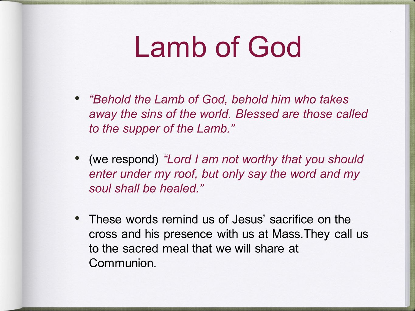 Lamb of God Behold the Lamb of God, behold him who takes away the sins of the world. Blessed are those called to the supper of the Lamb. (we respond)