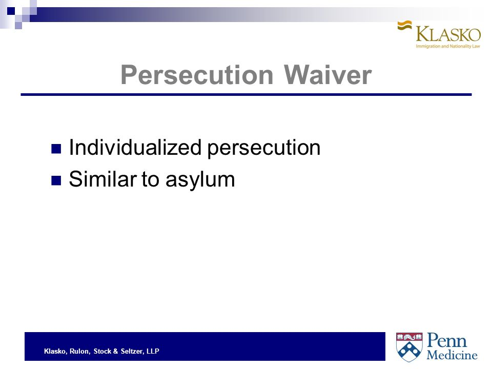 Klasko, Rulon, Stock & Seltzer, LLP Persecution Waiver Individualized persecution Similar to asylum