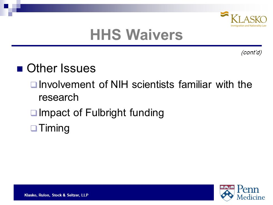 Klasko, Rulon, Stock & Seltzer, LLP HHS Waivers Other Issues Involvement of NIH scientists familiar with the research Impact of Fulbright funding Timing (contd)