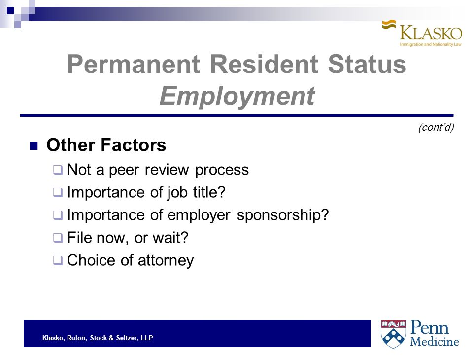 Klasko, Rulon, Stock & Seltzer, LLP Permanent Resident Status Employment Other Factors Not a peer review process Importance of job title.