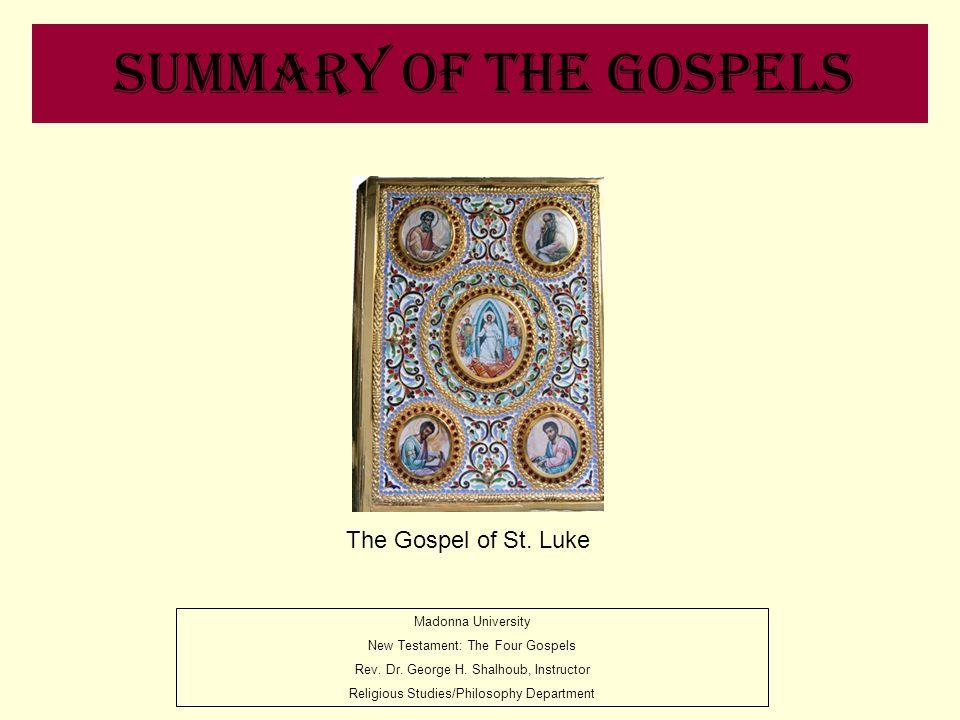 Summary of the Gospels Madonna University New Testament: The Four Gospels Rev. Dr. George H. Shalhoub, Instructor Religious Studies/Philosophy Departm