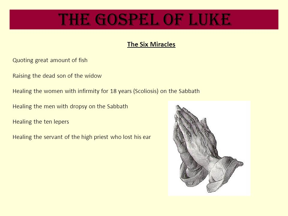 The Gospel of Luke The Six Miracles Quoting great amount of fish Raising the dead son of the widow Healing the women with infirmity for 18 years (Scol