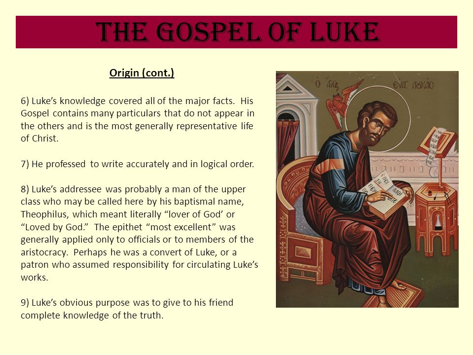 The Gospel of Luke Origin (cont.) 6) Lukes knowledge covered all of the major facts. His Gospel contains many particulars that do not appear in the ot