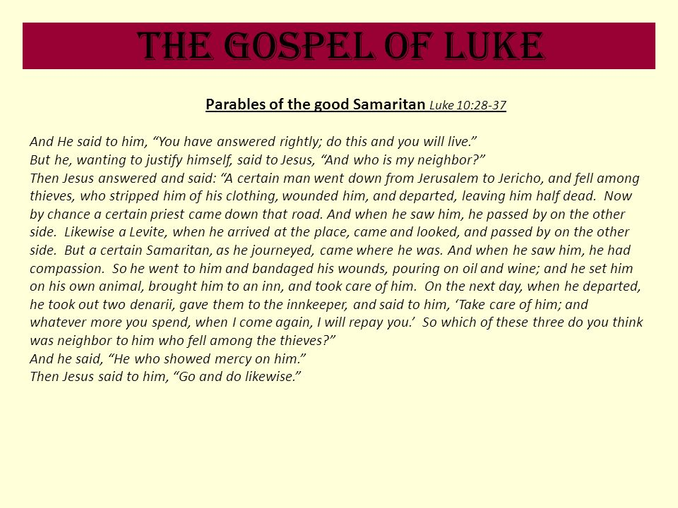 The Gospel of Luke Parables of the good Samaritan Luke 10:28-37 And He said to him, You have answered rightly; do this and you will live. But he, want