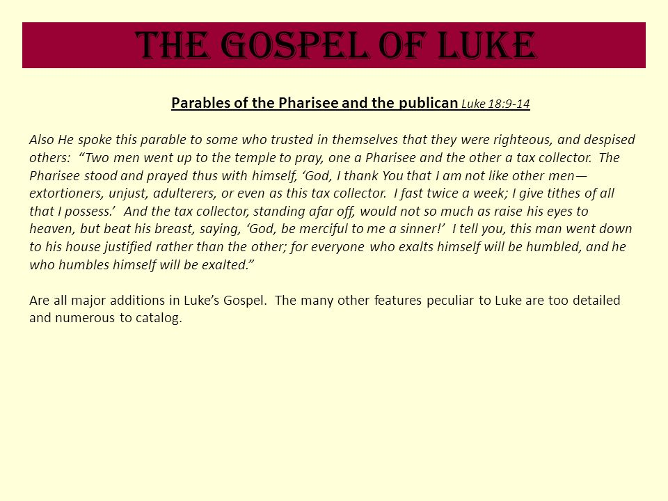 The Gospel of Luke Parables of the Pharisee and the publican Luke 18:9-14 Also He spoke this parable to some who trusted in themselves that they were