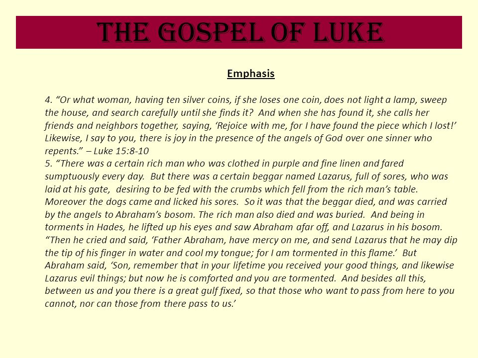 The Gospel of Luke Emphasis 4. Or what woman, having ten silver coins, if she loses one coin, does not light a lamp, sweep the house, and search caref