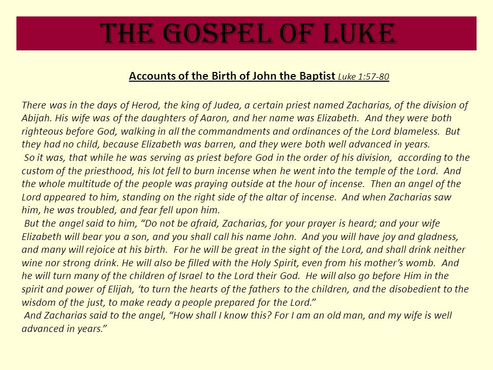 The Gospel of Luke Accounts of the Birth of John the Baptist Luke 1:57-80 There was in the days of Herod, the king of Judea, a certain priest named Za