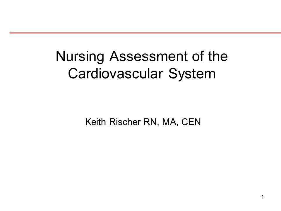 1 Keith Rischer RN, MA, CEN Nursing Assessment of the Cardiovascular System
