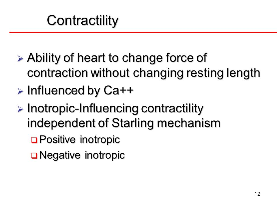 12 Contractility Ability of heart to change force of contraction without changing resting length Ability of heart to change force of contraction witho