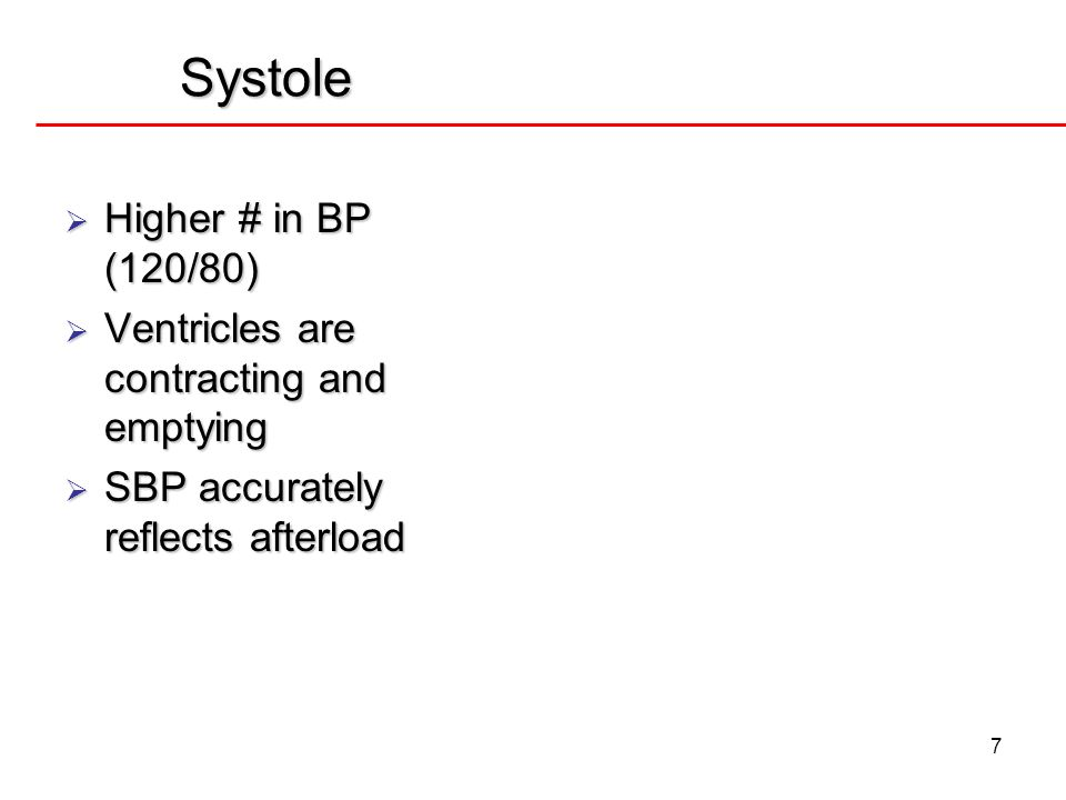 7 Systole Higher # in BP (120/80) Higher # in BP (120/80) Ventricles are contracting and emptying Ventricles are contracting and emptying SBP accurate