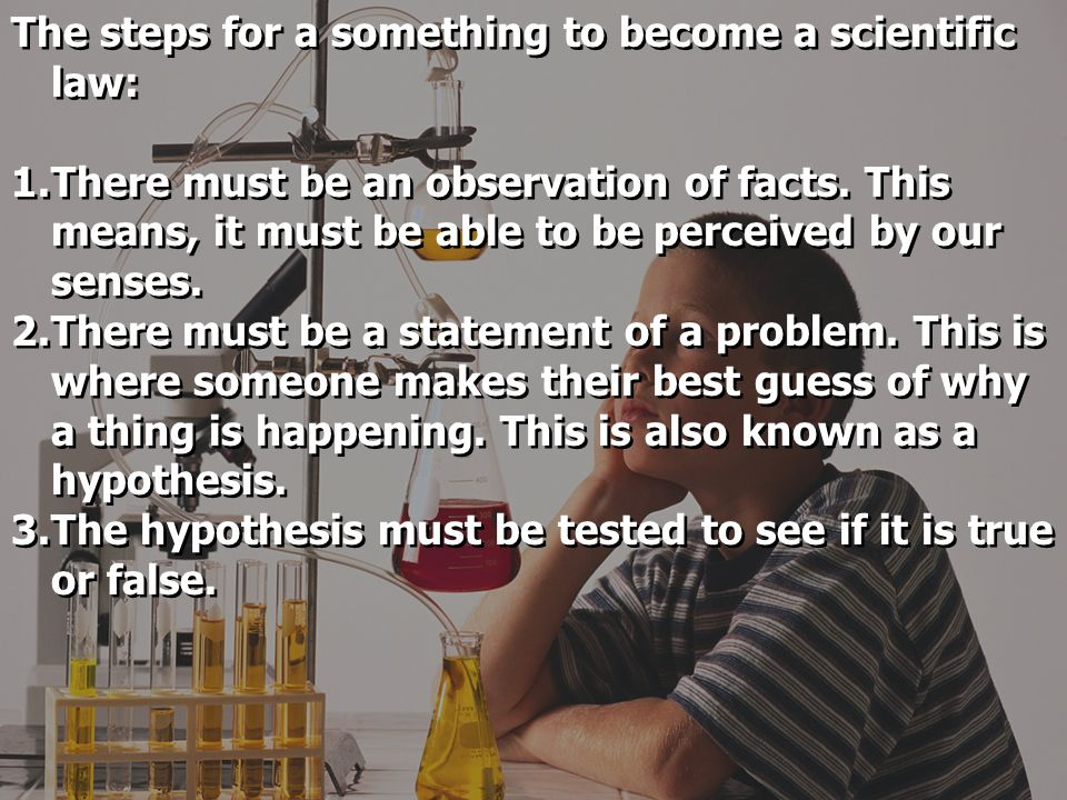 The steps for a something to become a scientific law: 1.