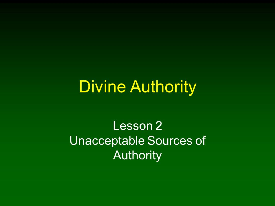 Divine Authority Lesson 2 Unacceptable Sources of Authority