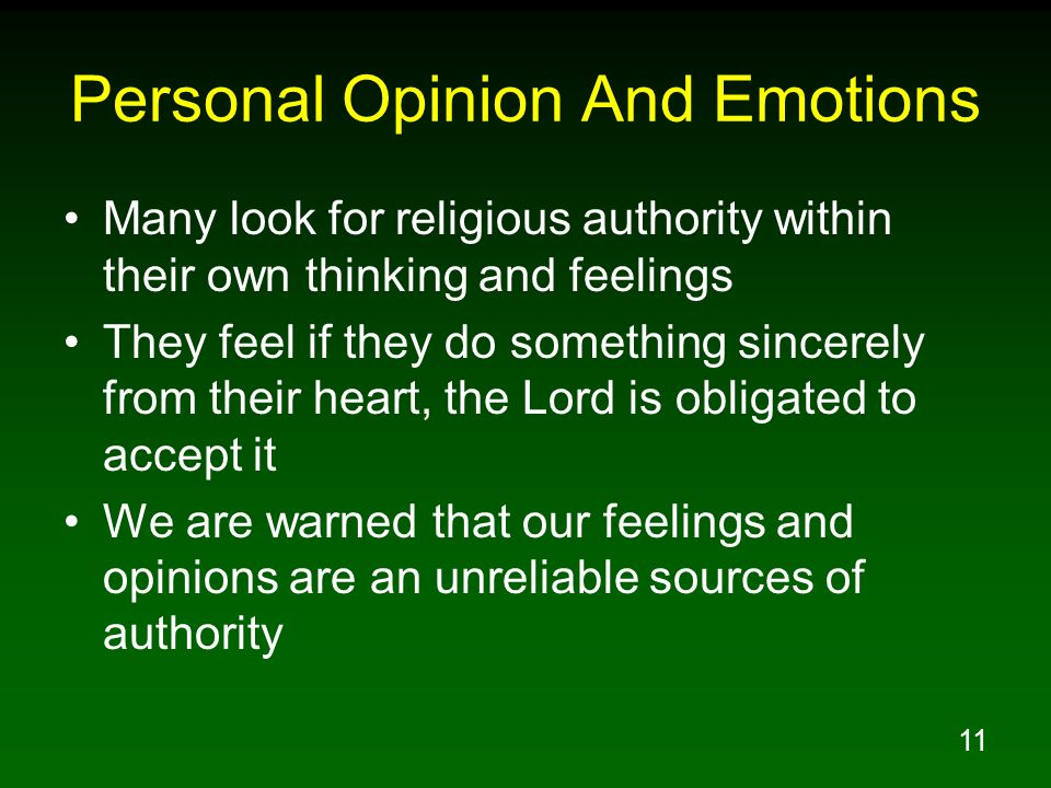11 Personal Opinion And Emotions Many look for religious authority within their own thinking and feelings They feel if they do something sincerely fro