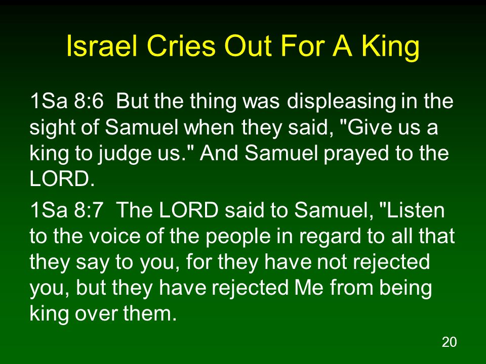 20 Israel Cries Out For A King 1Sa 8:6 But the thing was displeasing in the sight of Samuel when they said,