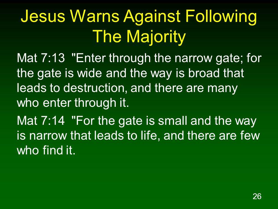 26 Jesus Warns Against Following The Majority Mat 7:13