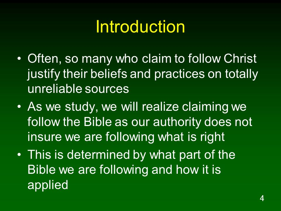 4 Introduction Often, so many who claim to follow Christ justify their beliefs and practices on totally unreliable sources As we study, we will realiz