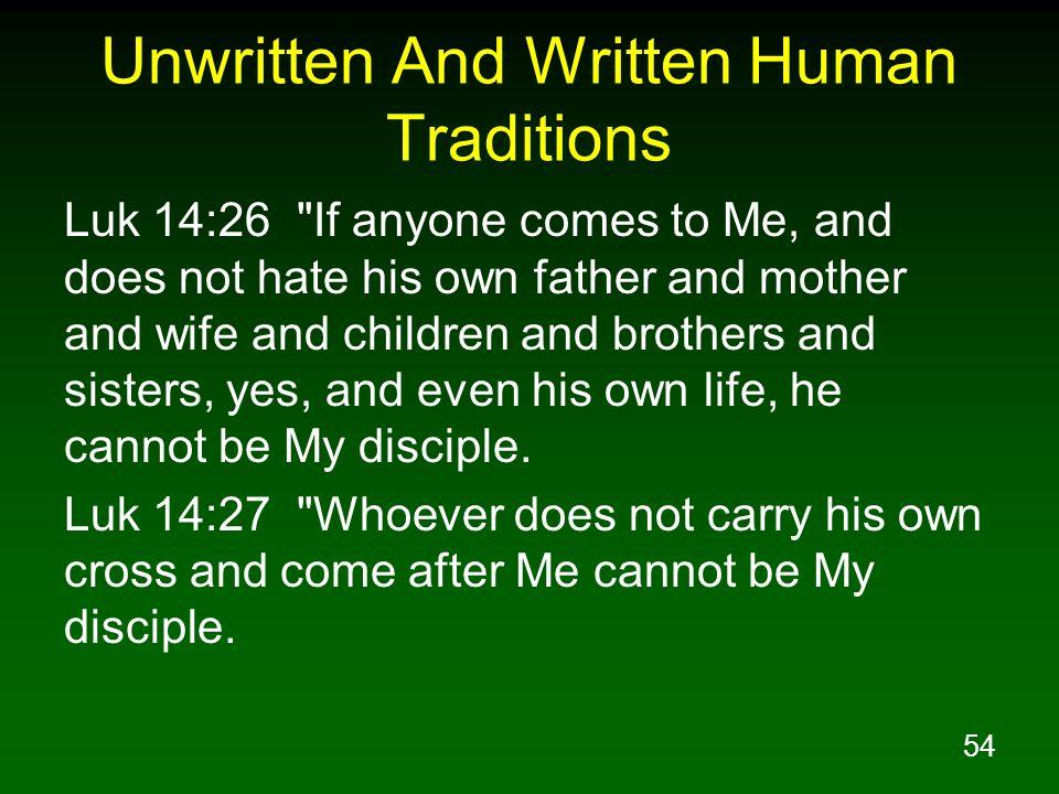 54 Unwritten And Written Human Traditions Luk 14:26