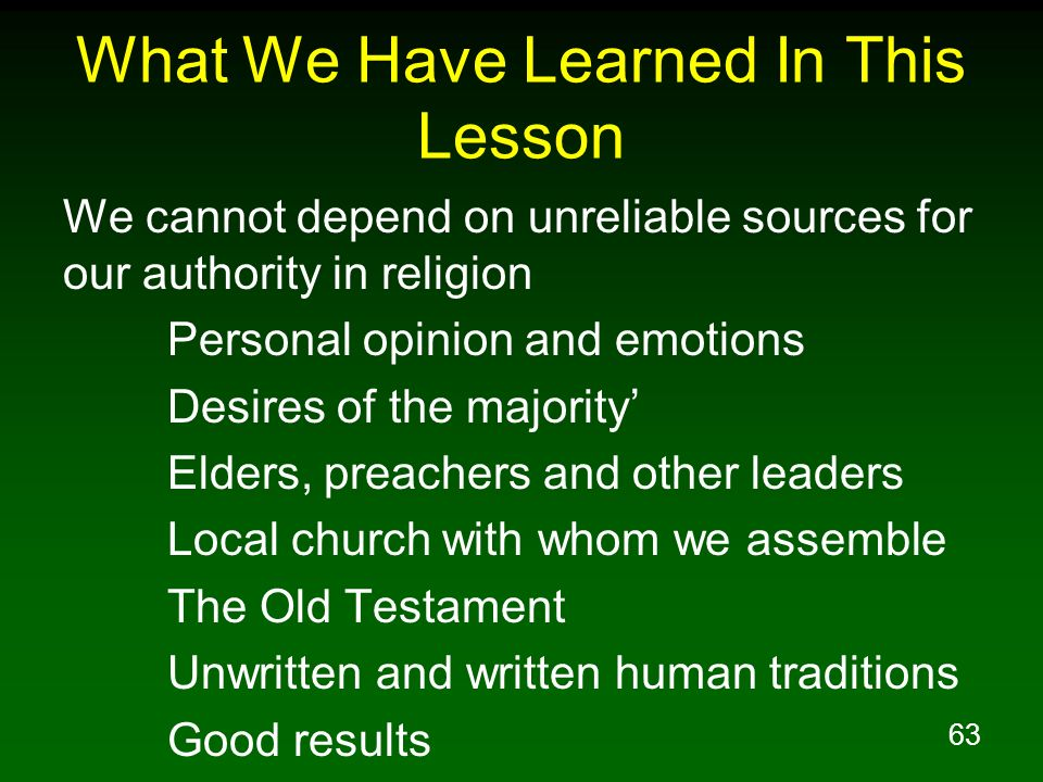 63 What We Have Learned In This Lesson We cannot depend on unreliable sources for our authority in religion Personal opinion and emotions Desires of t