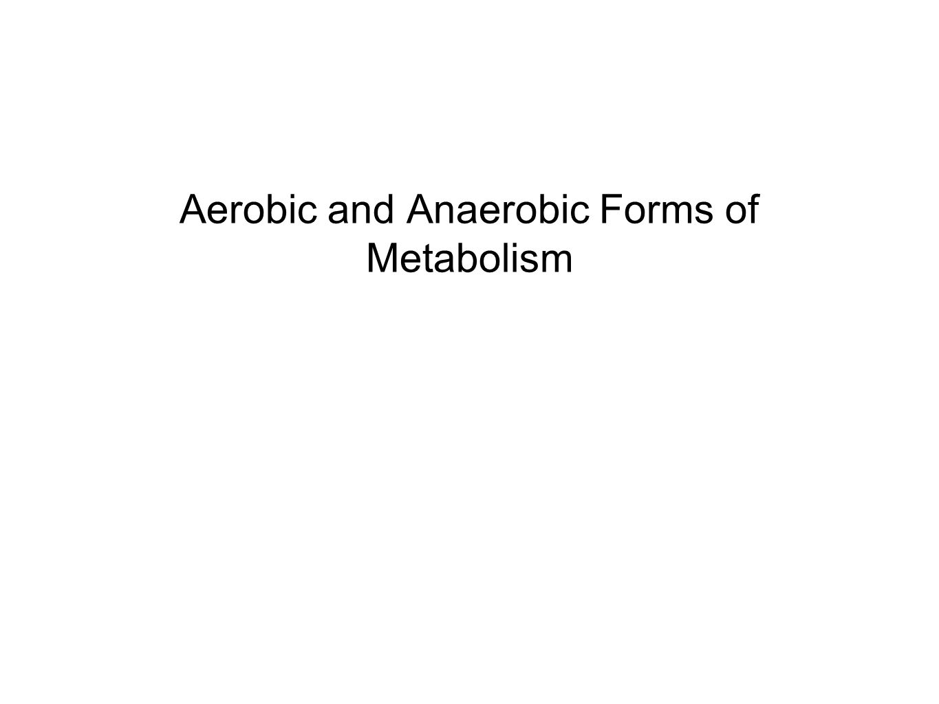 Aerobic and Anaerobic Forms of Metabolism