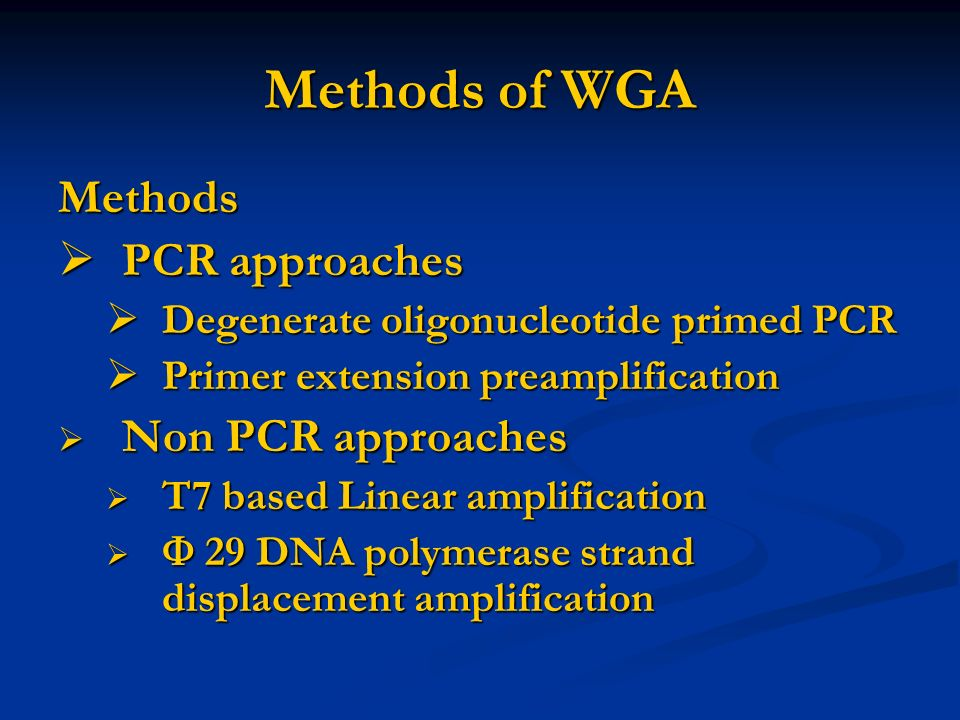 Methods of WGA Methods PCR approaches PCR approaches Degenerate oligonucleotide primed PCR Degenerate oligonucleotide primed PCR Primer extension prea