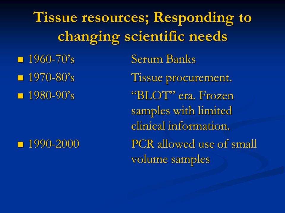 Tissue resources; Responding to changing scientific needs 1960-70sSerum Banks 1960-70sSerum Banks 1970-80sTissue procurement. 1970-80sTissue procureme