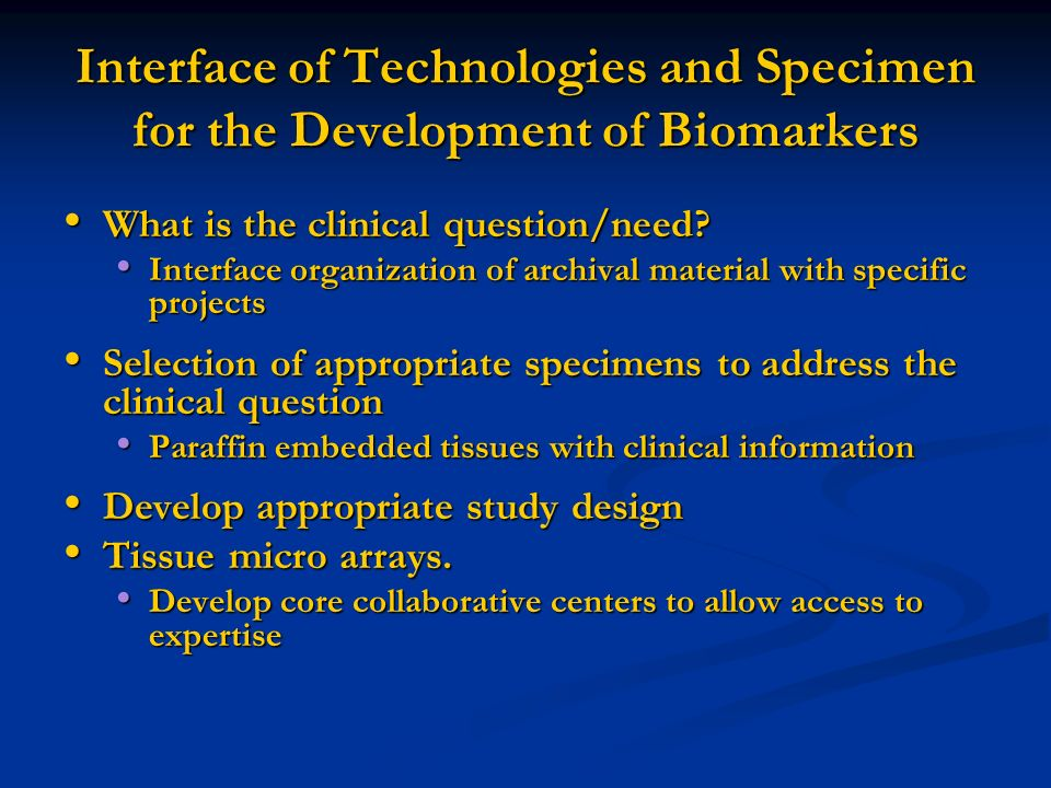 Interface of Technologies and Specimen for the Development of Biomarkers What is the clinical question/need? What is the clinical question/need? Inter