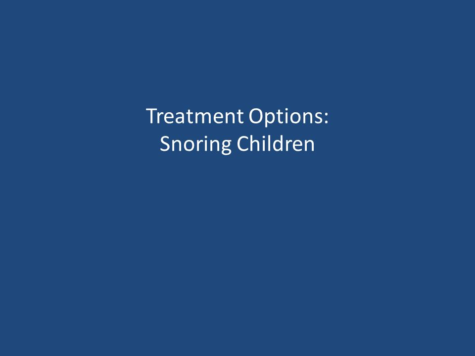 Treatment Options: Snoring Children