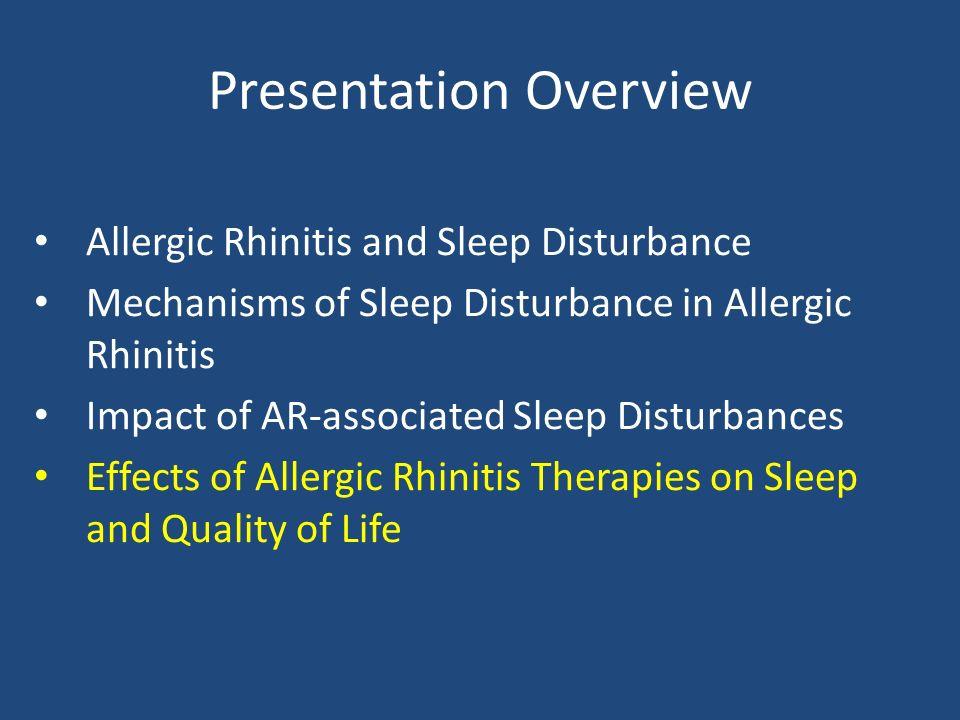 Presentation Overview Allergic Rhinitis and Sleep Disturbance Mechanisms of Sleep Disturbance in Allergic Rhinitis Impact of AR-associated Sleep Distu