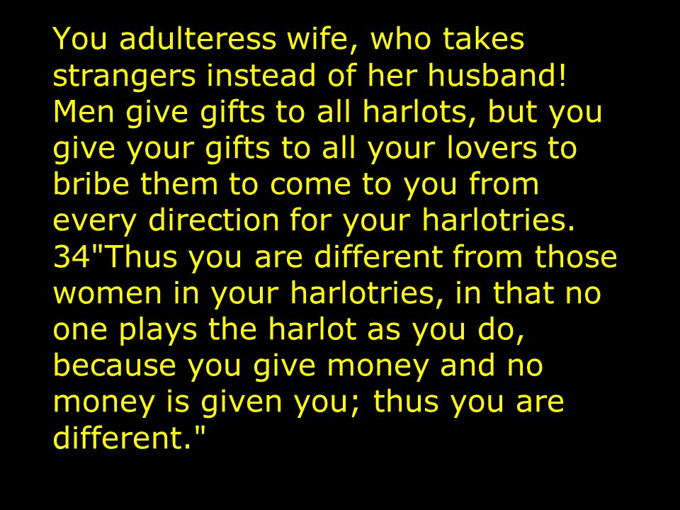 You adulteress wife, who takes strangers instead of her husband.