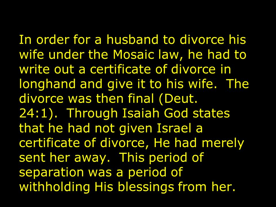 State Four: The Divorce One hundred years of separation did not produce the needed repentance in Israel, so the certificate of divorce was issued through the prophet Jeremiah.