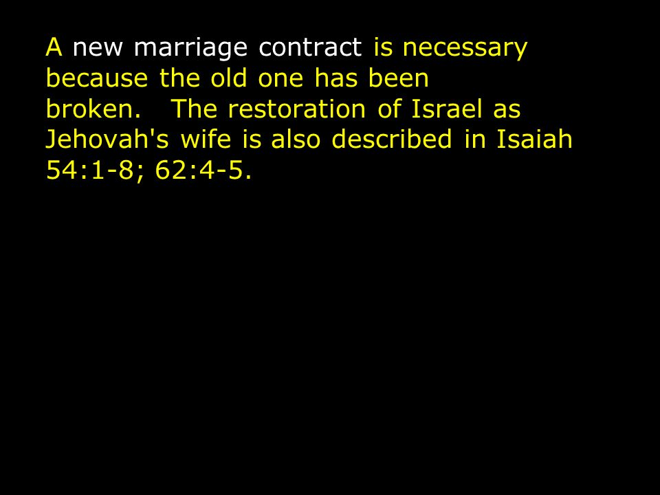 A new marriage contract is necessary because the old one has been broken.