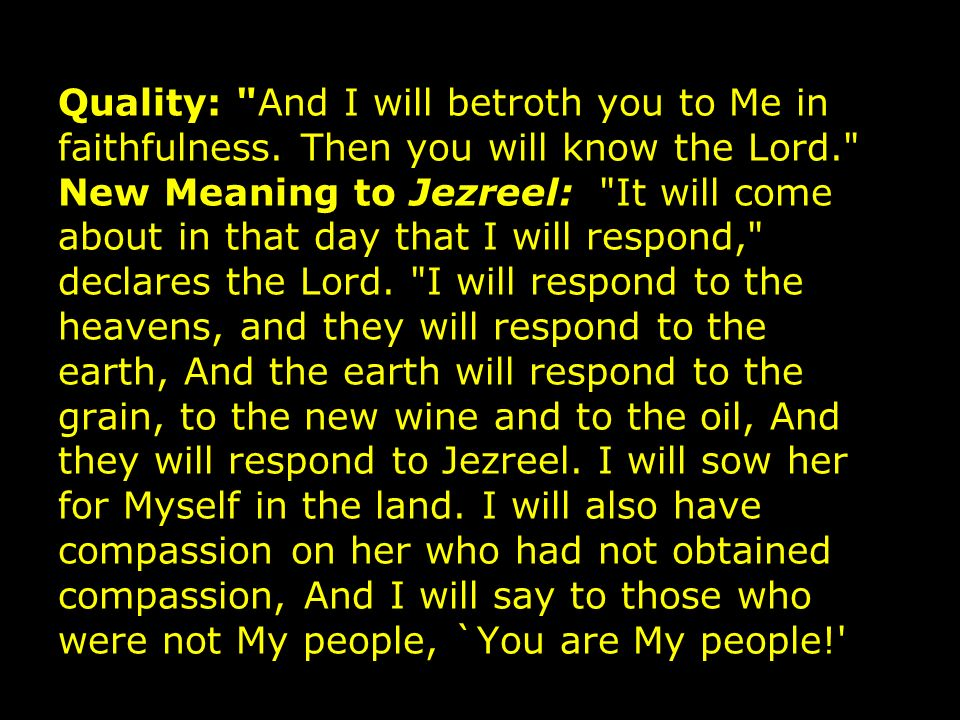 And they will say, `[You are] my God! Note: The Hebrew word Jezreel can mean either God scatters or God sows. During the period of punishment, Israel experienced the first meaning, God scatters.