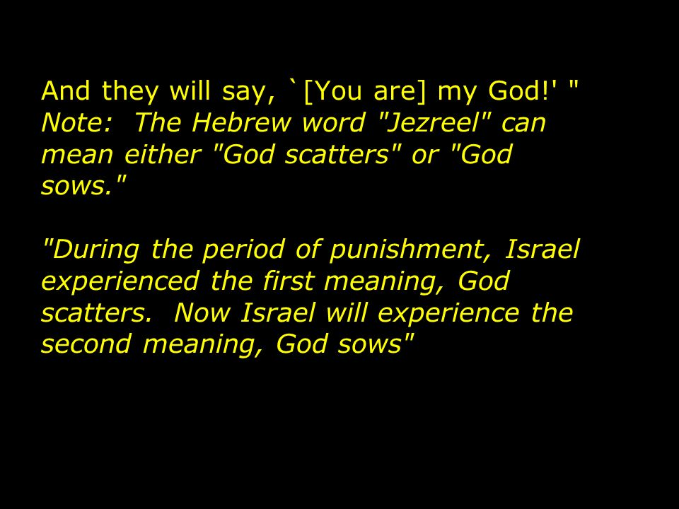 And they will say, `[You are] my God!'