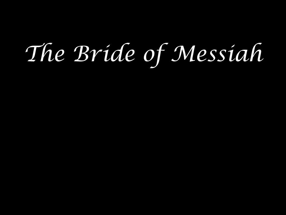 The Bride of Messiah
