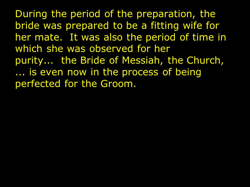 During the period of the preparation, the bride was prepared to be a fitting wife for her mate.