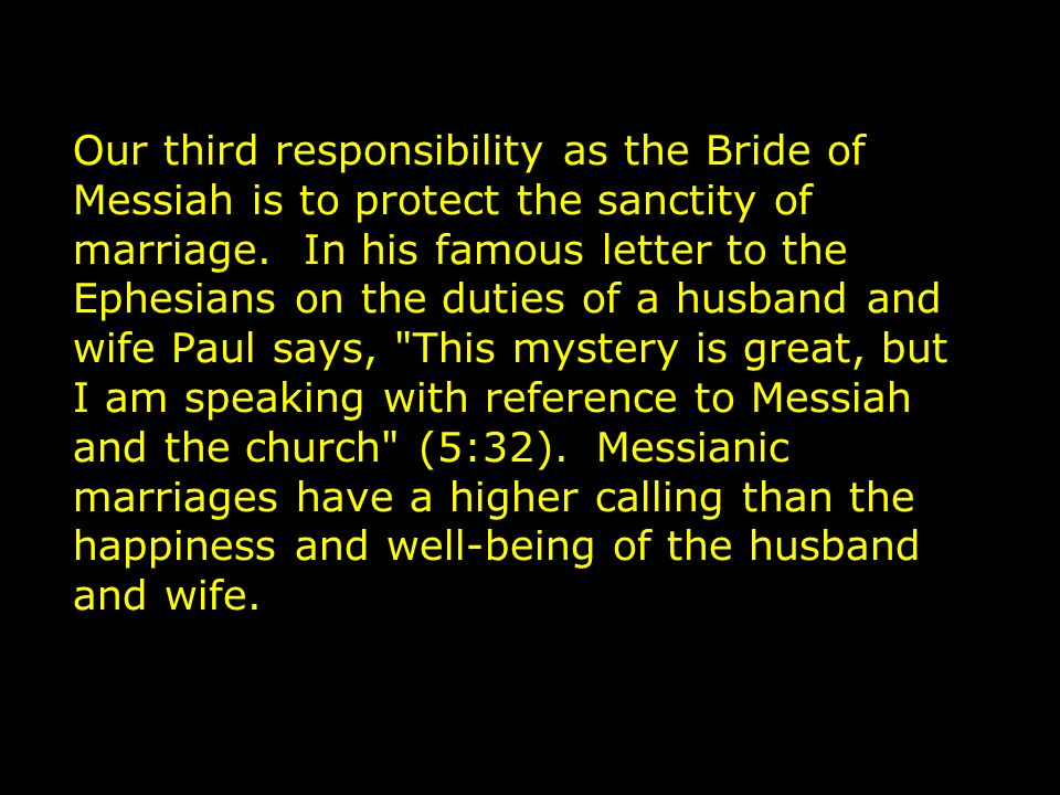 Our third responsibility as the Bride of Messiah is to protect the sanctity of marriage.