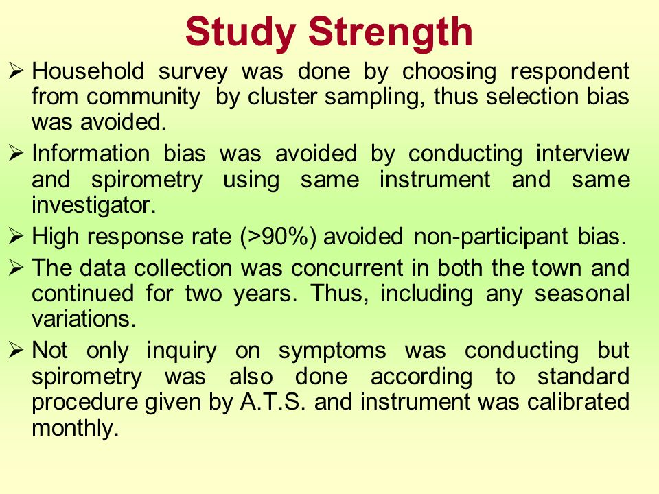 Study Strength Household survey was done by choosing respondent from community by cluster sampling, thus selection bias was avoided. Information bias
