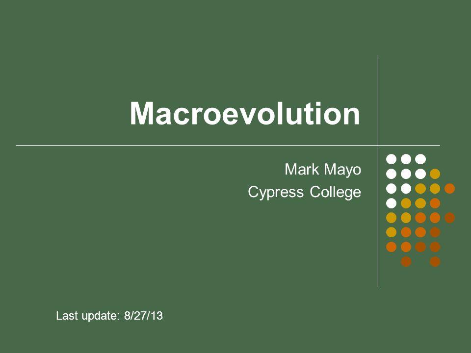 Macroevolution Mark Mayo Cypress College Last update: 8/27/13