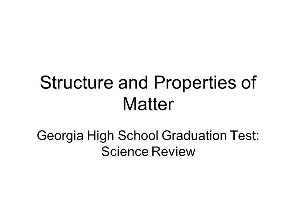 Structure and Properties of Matter Georgia High School Graduation Test: Science Review