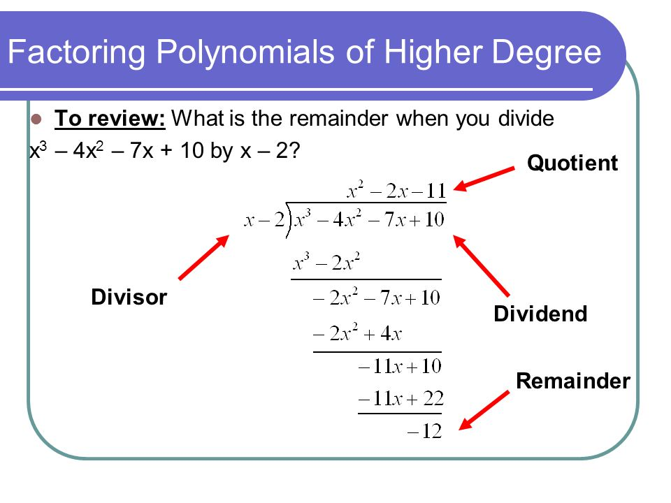 To review: What is the remainder when you divide x 3 – 4x 2 – 7x + 10 by x – 2? Divisor Quotient Dividend Remainder